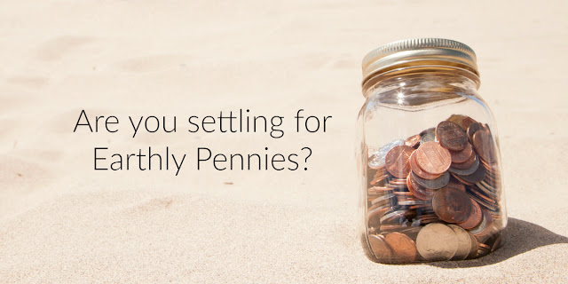 Pennies or Quarters - Earthly or Heavenly Treasure? Matthew 6:19-20