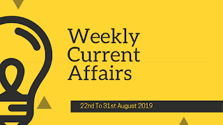 Weekly Current Affairs 22nd To 31st August 2019