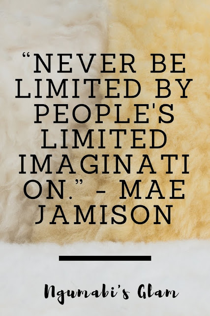 """NEVER BE LIMITED BY PEOPLE'S LIMITED IMAGINATION."""" - MAE JAMISON"""