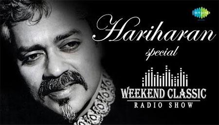 Hariharan Special Weekend Classic Radio Show – Audio