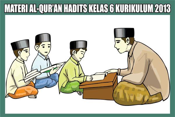 Materi Al-Qur'an Hadits Kelas 6 Semester 1/2 Kurikulum 2013