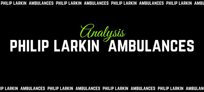 Analysis of Philip Larkin's Ambulances