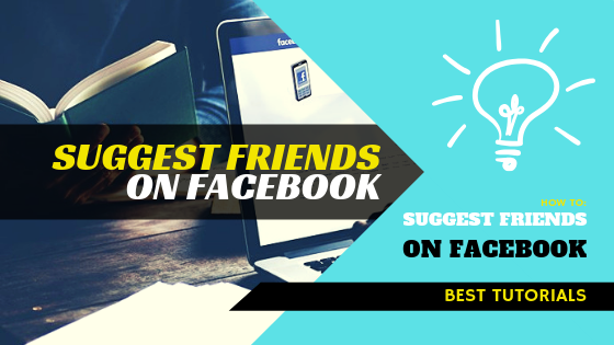How Suggest Friends On Facebook<br/>