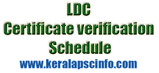 Kerala PSC Lower Division Clerk [LDC] Certificate verification date, time and verification centre published, LDC Certificate verification schedule 2014, LDC Various Certificate verification schedule- District, Lower Division Clerk certificate verification schedule 2014, Lower Division Clerk Various Certificate verification schedule- District, Kerala PSC Lower Division Clerk [LDC] Certificate verification date, time and verification centre published