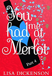 You Had Me at Merlot Part 4