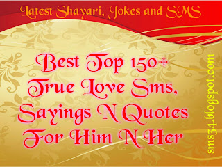 Best Top 150+ True Love Sms, Sayings N Quotes For Him N Her