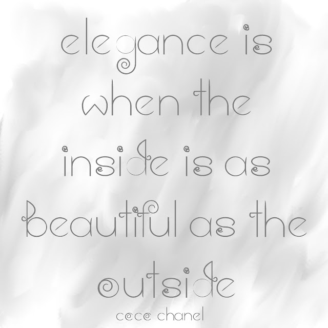 elegance is when the inside is as beautiful as the outside. Coco Chanel