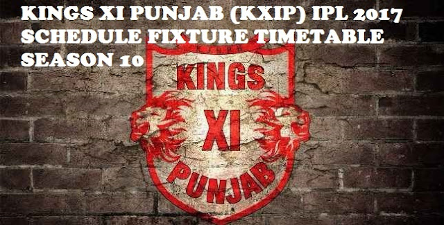 KINGS XI PUNJAB (KXIP) IPL 2017 SCHEDULE FIXTURE TIMETABLE SEASON 10