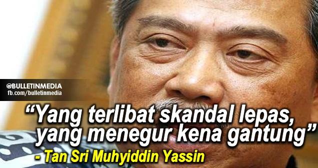 """""""Yang terlibat skandal lepas, yang menegur kena gantung"""" – Muhyiddin Yassin"""