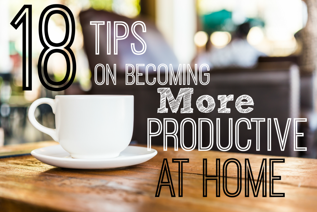 18 Tips On Becoming More Productive At Home poster.