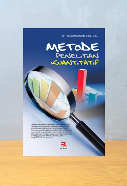 METODE PENELITIAN KUANTITATIF, DR. Deni Darmawan, S.Pd., MSi.