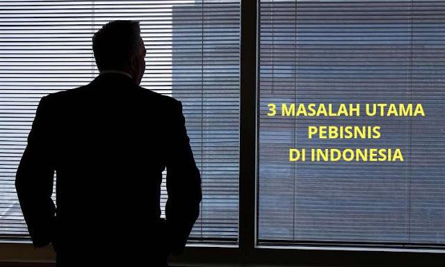 Masalah Utama pebisnis di Indonesia yang harus diselesaikan
