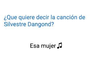 Significado de la canción Esa Mujer Silvestre Dangond.