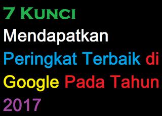7 Kunci Mendapatkan Peringkat Terbaik di Google Tahun 2017