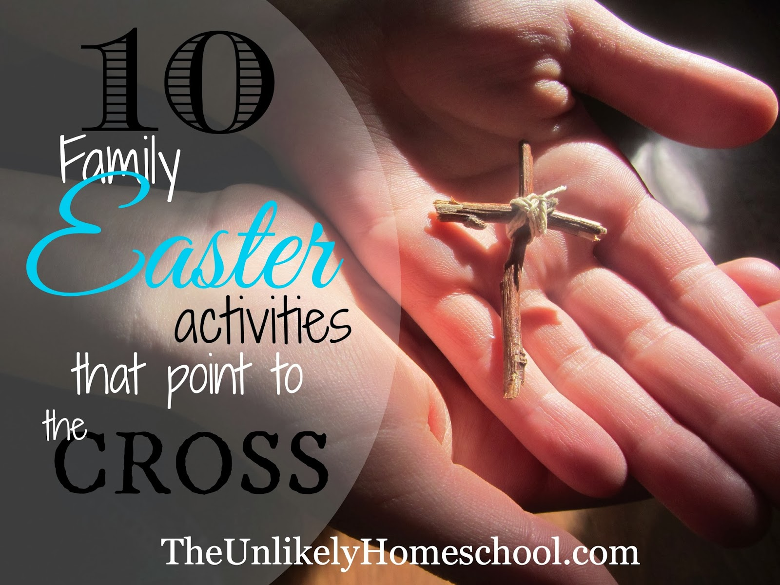 10 Family Easter Activities that Point to the Cross-The Unlikely Homeschool