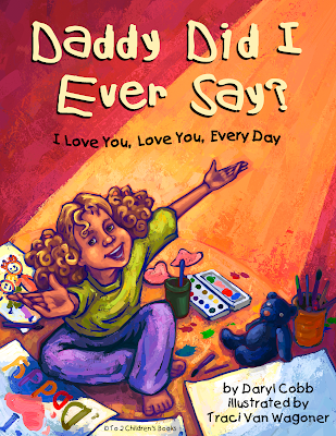 Daddy Did I Ever Say? I Love You, Love You Every Day, writte by Daryl Cobb, illustrated by Traci Van Wagoner at Imagine That! Design