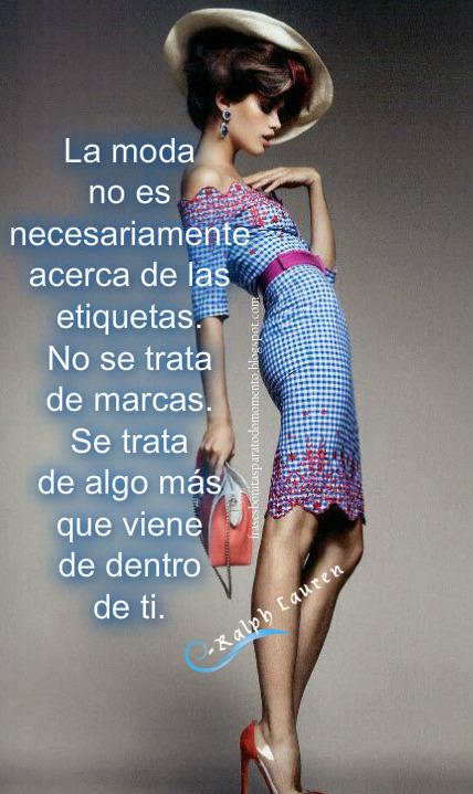 """""""La moda no es necesariamente acerca de las etiquetas. No se trata de marcas. Se trata de algo más que viene de dentro de ti.""""  -Ralph Lauren"""