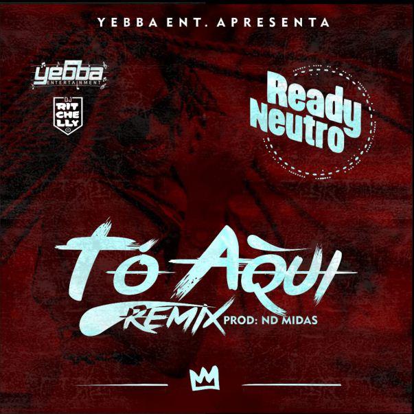 Ready Neutro ft. DJ Ritchelly - Tó Aqui (Remix)