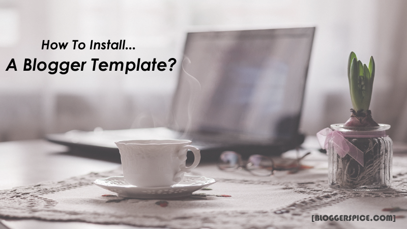 2 Methods for custom Blogger Template Upload and Installation