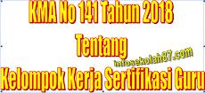 KMA No 141 Tahun 2018 Tentang Kelompok Kerja Sertifikasi Guru (KKSG)