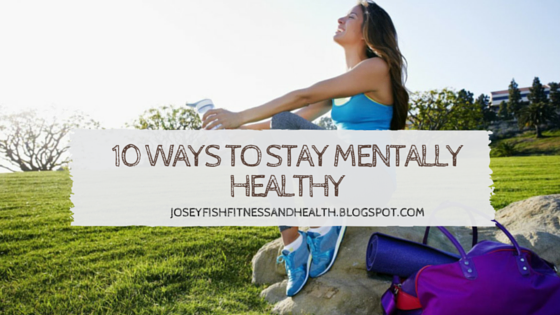 10 Ways To Stay Mentally Healthy Fitness Health