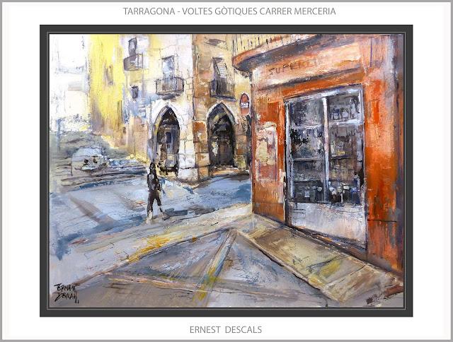 TARRAGONA-PINTURA-HISTORIA-ART-GÒTIC-VOLTES-CARRER-MERCERIA-PAISATGES-CATALUNYA-PINTURES-ARTISTA-PINTOR-ERNEST DESCALS-
