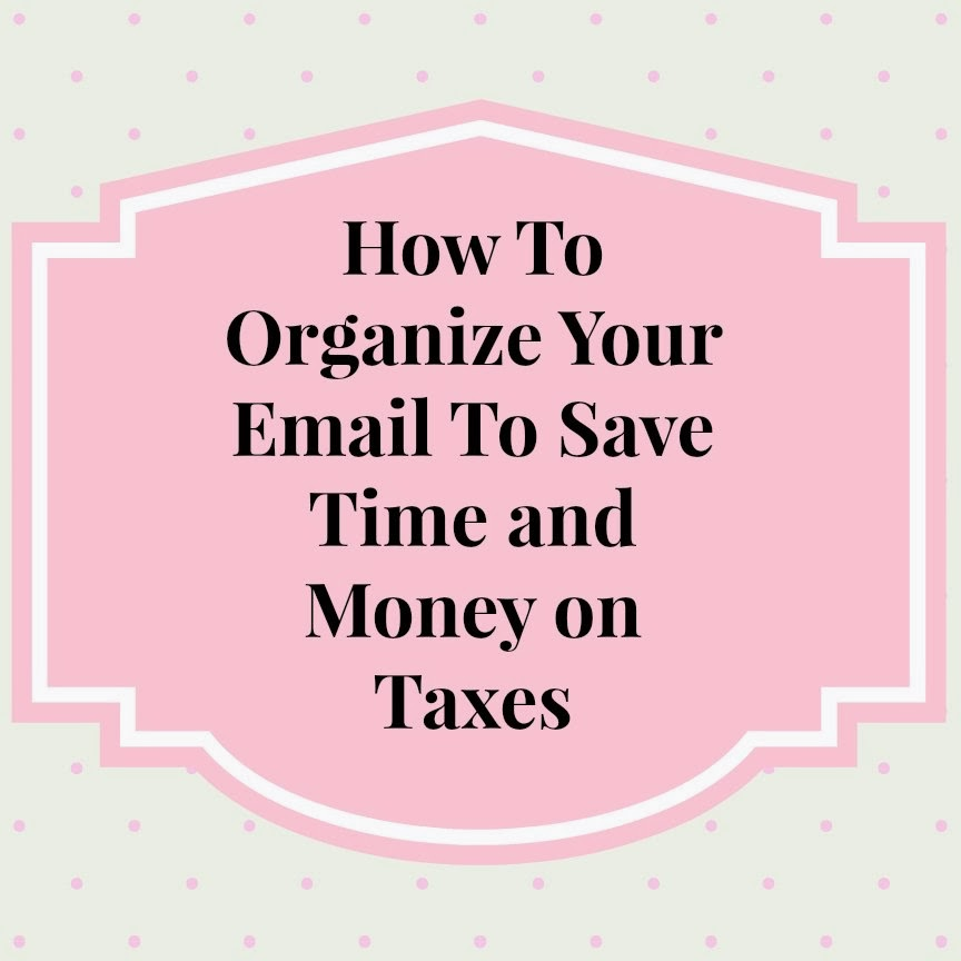 Organization tips to save time & money on taxes by organizing your email