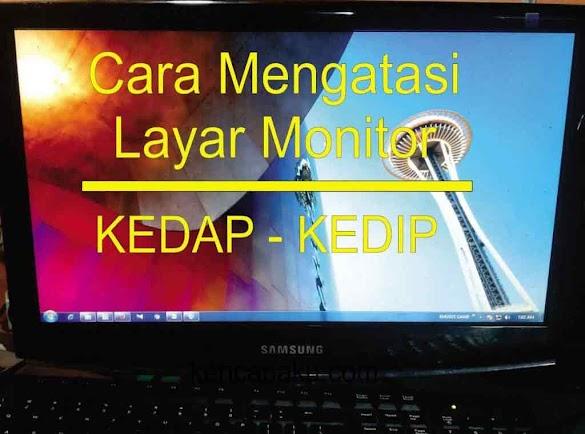 Layar Monitor Laptop / Komputer Kedap Kedip Ini 7 Penyebab yang Perlu Diketahui