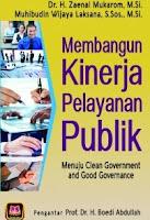 Judul Buku : MEMBANGUN KINERJA PELAYANAN PUBLIK Menuju Clean Government and Good Governance