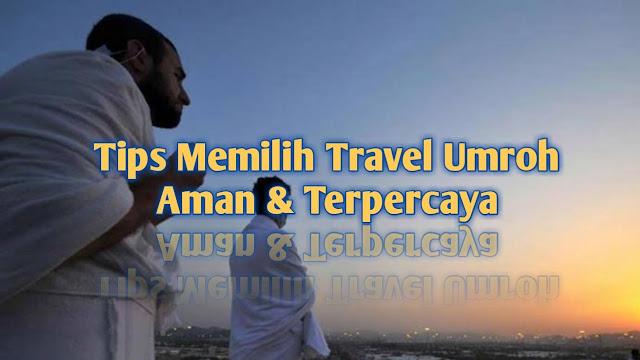 Tips Memilih Travel Umroh Agar Ibadah Menjadi Aman dan Lancar 7 Tips Memilih Travel Umroh Agar Ibadah Menjadi Aman dan Lancar