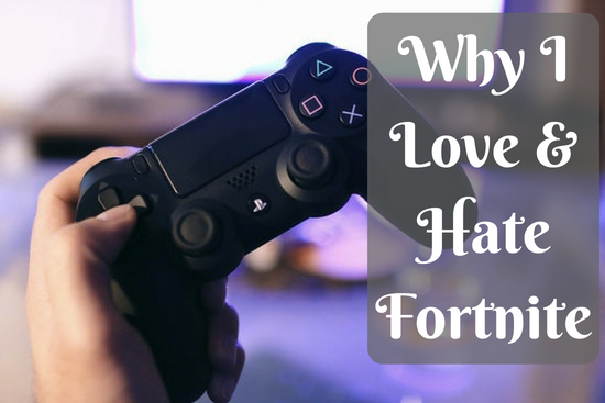 Why I Love & Hate Fortnite