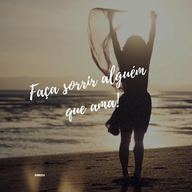 Faça sorrir alguém  que Ama!