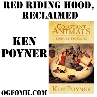 "Constant Animals -- 42 eventful flash fictions by Ken Poyner, ""Red Riding Hood, Reclaimed"