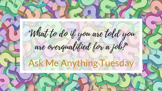 """What to do if you are told you are overqualified for a job?"" - Ask Me Anything"