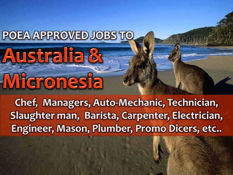 The following are jobs approved by POEA for deployment to AUSTRALIA and FEDERATED STATES OF MICRONESIA. Job applicants may contact the recruitment agency assigned to inquire for further information or to apply online for the job.  We are not affiliated to any of these recruitment agencies.   As per POEA, there should be no placement fee for domestic workers and seafarers. For jobs that are not exempted on placement fee, the placement fee should not exceed the one month equivalent of salary offered for the job. We encourage job applicant to report to POEA any violation on this rule.