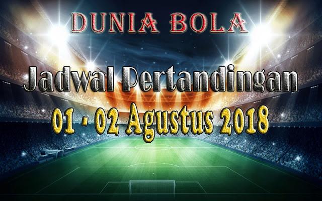 Jadwal Pertandingan Sepak Bola Tanggal 01 - 02 Agustus 2018