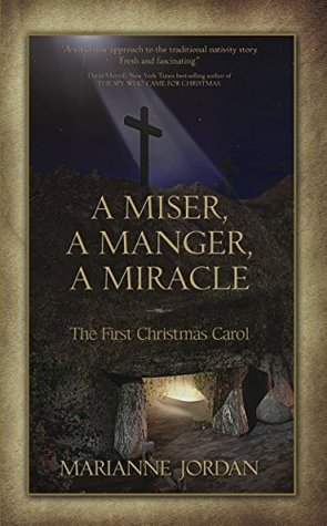 A Miser, A Manger, A Miracle by Marianne Jordan (5 star review)