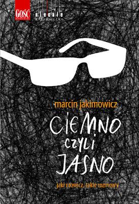 Marcin Jakimowicz. Ciemno czyli jasno.