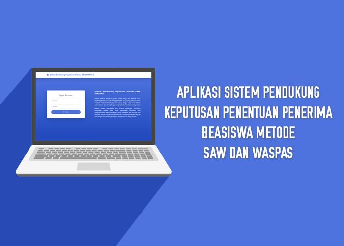 Aplikasi Sistem Pendukung Keputusan Penentuan Penerima Beasiswa Metode SAW Dan WASPAS