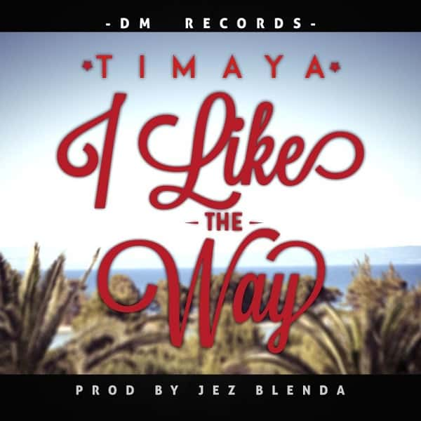Timaya I Like The Way MP3, Video & Lyrics