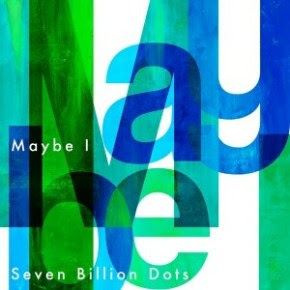 Seven Billion Dots - Maybe I
