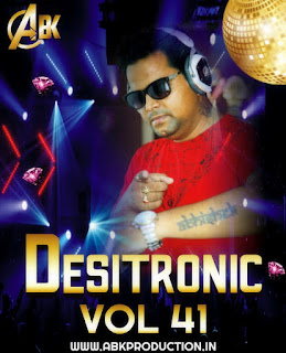 Desitronic Vol.37 [Abk Production] DJ Abhishek 2016