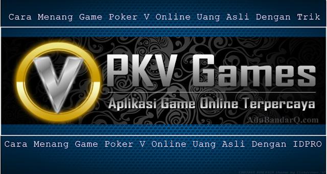 Cara Menang Game Poker V Online Uang Asli Dengan IDPRO