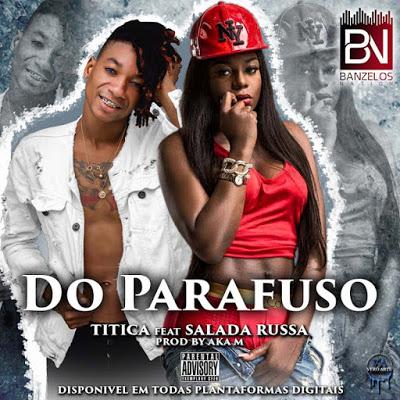 Titica - Do Parafuso (feat. Salada Russa)