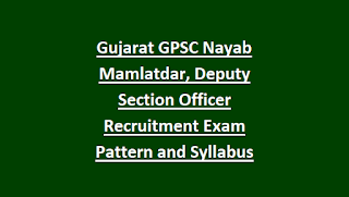 Gujarat GPSC Nayab Mamlatdar, Deputy Section Officer Recruitment Exam Pattern and Syllabus 2018 412 Govt Jobs Online