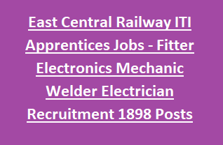 East Central Railway ITI Apprentices Jobs - Fitter Electronics Mechanic Welder Electrician Recruitment 2018 1898 Posts Apply Online