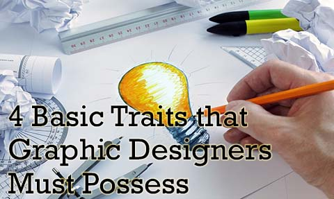 4 Basic Traits that Graphic Designers Must Possess