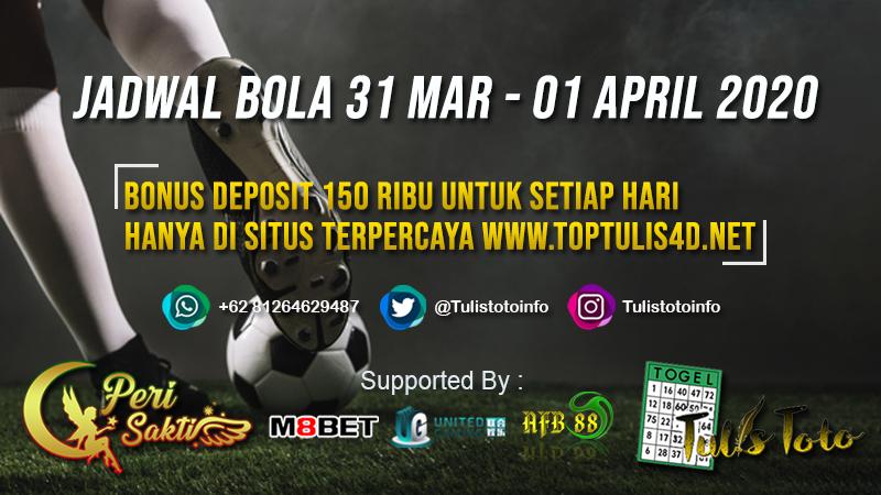 JADWAL BOLA TANGGAL 31 MAR – 01 APRIL 2020