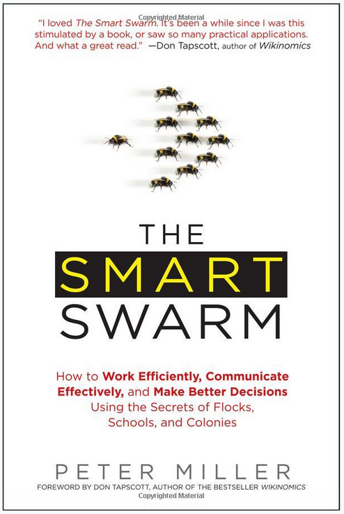 The Smart Swarm: Smart Swarm: Using Animal Behavior to Organise Our World and How Understanding Flocks, Schools and Colonies Can Make Us Better at Communicating, Decision Making and Getting Things Done. By Peter Miller book