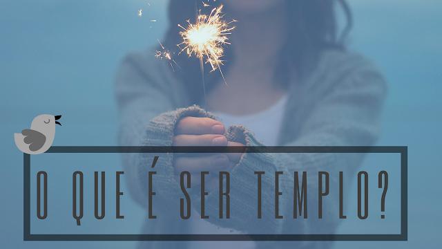 o que é ser templo de Deus